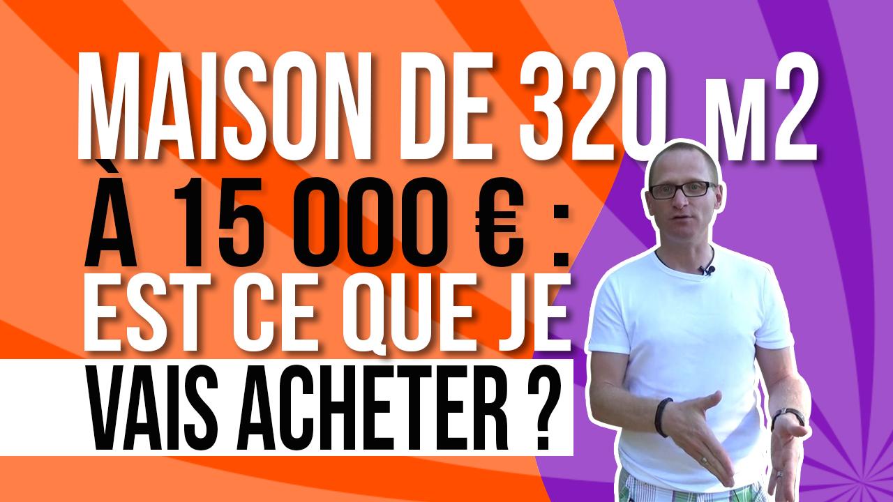 Maison de 320 m2 15000 euros est ce que j 39 achete for Je recherche maison acheter