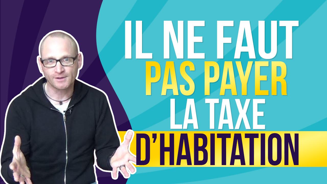 il ne faut pas payer la taxe dhabitation